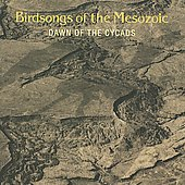 Birdsongs of the Mesozoic: Dawn of the Cycads *
