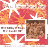 Angelika & Dr. Rudy: God Is for Every Day: Stories and Songs for Children