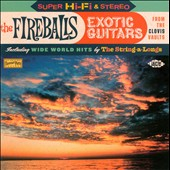 The Fireballs: Exotic Guitars: From The Clovis Vaults *