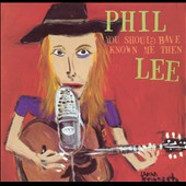 Phil Lee: You Should Have Known Me Then