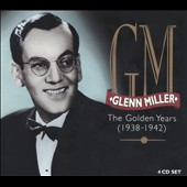 Glenn Miller: The Golden Years: 1938-1942