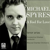 A Fool for Love: Popular arias from Mozart to Stravinsky / Michael Spyres, tenor