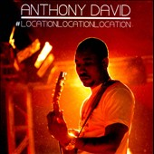 Anthony David: #LocationLocationLocation