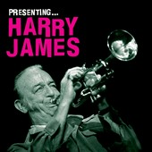 Harry James: Presenting Harry James