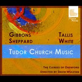 Tudor Church Music - works by Gibbons, Sheppard, Tallis, White / The Clerkes of Oxenford