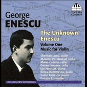The Unknown Enescu, Vol. 1: Music for Violin / Sherban Lupu, violin; Enescu Ensemble