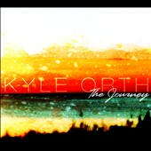 Kyle Orth: The Journey [Digipak]