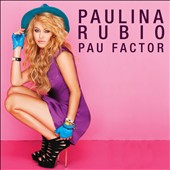 Paulina Rubio: The Pau Factor