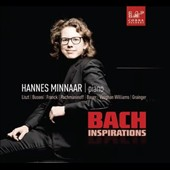 Bach Inspirations - Music of Bach in transcriptions by Liszt, Busoni, Franck, Rachmaninov, Grainger / Hannes Minnaar: piano