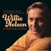 Willie Nelson: It Will Come to Pass: The Metaphysical Worlds and Poetic Introspections of Willie Nelson