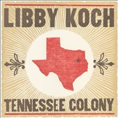 Libby Koch: Tennessee Colony [Digipak]