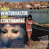 Hugo Winterhalter & His Orchestra/Hugo Winterhalter: Goes...Continental & I Only Have Eyes for You