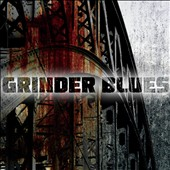 Grinder Blues: Grinder Blues [Digipak]
