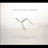 The Classic Crime: What Was Done, Vol. 1: A Decade Revisited [Digipak] *