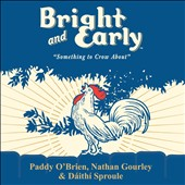 Daíthí Sproule/Nathan Gourley/Paddy O'Brien: Bright and Early [Digipak]