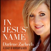 Darlene Zschech: In Jesus' Name: A Legacy of Worship & Faith