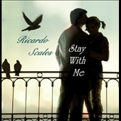 Ricardo Scales: Stay with Me