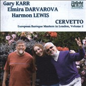 European Baroque Masters in London, Vol. 2: Giacobbe Cervetto (1682-1783): Trio Sonatas / Gary Karr, Elmira Darvarova, and Harmon Lewis