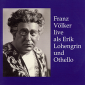 Franz Volker live als Erik, Lohengrin und Othello