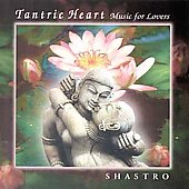 Shastro: Tantric Heart Music for Lovers