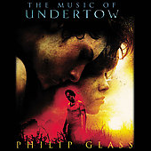 Philip Glass: The Music of Undertow *