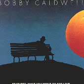 Bobby Caldwell (Singer/Guitarist): What You Won't Do for Love