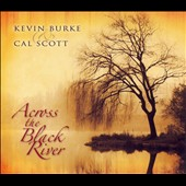 Kevin Burke/Cal Scott: Across the Black River *