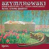 Szymanowski, Rozycki: String Quartets / Royal String Quartet