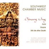 Chinary Ung: Aura, Oracle, Still Life after Death / Southwest Chamber Music