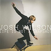 Josh Wilson: Life Is Not a Snapshot