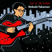 Nobuki Takamen: Live at the Iridium *