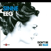 Sinne Eeg: Don't Be So Blue [Digipak]