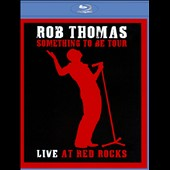 Rob Thomas (Matchbox Twenty): Something To Be Tour: Live at Red Rocks *