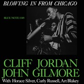 Clifford Jordan/Cliff Jordan/John Gilmore (Sax): Blowing in from Chicago