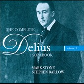 The Complete Delius Songbook, Vol. 2 / Mark Stone, baritone; Stephen Barlow, piano