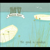 Madison Violet: The  Good In Goodbye [Digipak]