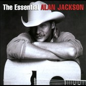 Alan Jackson: The Essential Alan Jackson