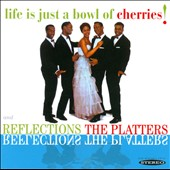 The Platters: Reflections/Life Is Just a Bowl of Cherries!