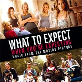 Various Artists: What to Expect When You're Expecting [Original Soundtrack]