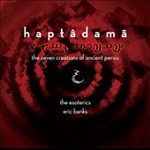 Eric Banks: Haptadama, opera for 40 solo voices / The Esoterics
