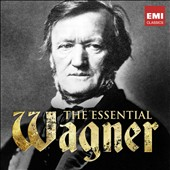 The Essential Wagner - highlights from the great operas performed by the artists of EMI Classics