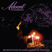 Benedictines of Mary, Queen of Apostles: Advent at Ephesus