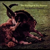 The Garbage & the Flowers: Eyes Rind as If Beggars [Digipak]