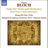 Bloch: Suite for Viola and Orchestra; Baal Shem; Suite hébraique / Hong-Mei Xiao, viola