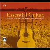 Essential Guitar - music by Guiliani, Scarlatti, Sor, Boccherini, Albeniz, Barrios & Pujol / various artists
