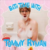 Tommy Ryman: Bath Time with Tommy Ryman
