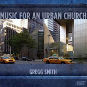 Gregg Smith (b.1931): Music for an Urban Church / Thomas Schmidt, organ