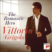 The Romantic Hero - all French program with arias from Werther, Carmen, Faust, Manon, L'Africaine, Contes d'Hoffmann, La Juive et al. / Vittorio Grigolo, tenor; Sonya Yancheva