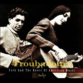 Various Artists: Troubadours: Folk and the Roots Of American Music, Pt. 4 [Digipak]