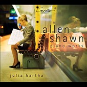 Allen Shawn (b.1948): Piano Works - Piano Sonata no. 4; Preludes (5); Three Reveries, Recollections et al. / Julia Bartha, piano